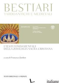 BESTIARI TARDOANTICHI E MEDIEVALI. I TESTI FONDAMENTALI DELLA ZOOLOGIA SACRA CRI - ZAMBON F. (CUR.)