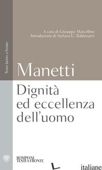 DIGNITA' ED ECCELLENZA DELL'UOMO. TESTO LATINO A FRONTE - MANETTI GIANNOZZO; MARCELLINO G. (CUR.)