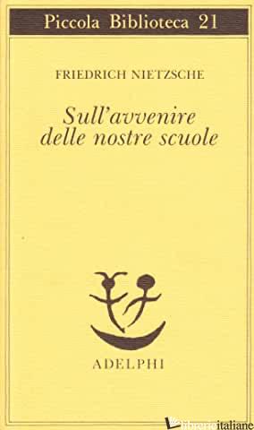 SULL'AVVENIRE DELLE NOSTRE SCUOLE - NIETZSCHE FRIEDRICH; COLLI G. (CUR.)