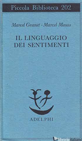 LINGUAGGIO DEI SENTIMENTI (IL) - GRANET MARCEL; MAUSS MARCEL; CANDIAN B. (CUR.)
