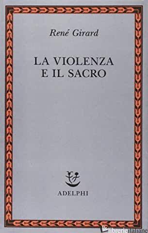 VIOLENZA E IL SACRO (LA) - GIRARD RENE'