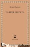 FEDE SEPOLTA (LA) - QUINZIO SERGIO