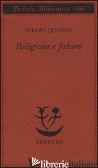 RELIGIONE E FUTURO - QUINZIO SERGIO