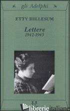LETTERE 1942-1943 - HILLESUM ETTY; PASSANTI C. (CUR.)