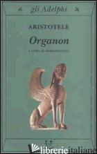 ORGANON - ARISTOTELE; COLLI G. (CUR.)
