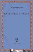 CROCE E IL NULLA (LA) - QUINZIO SERGIO