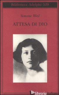 ATTESA DI DIO - WEIL SIMONE; SALA M. C. (CUR.)