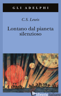 LONTANO DAL PIANETA SILENZIOSO - LEWIS CLIVE S.