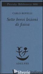 SETTE BREVI LEZIONI DI FISICA - ROVELLI CARLO