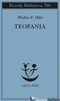 TEOFANIA. LO SPIRITO DELLA RELIGIONE GRECA ANTICA - OTTO WALTER FRIEDRICH; MORETTI G. (CUR.)