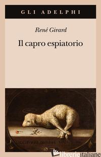 CAPRO ESPIATORIO (IL) - GIRARD RENE'; FORNARI G. (CUR.)