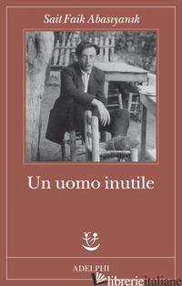UOMO INUTILE (UN) - ABASIYANIK SAIT FAIK