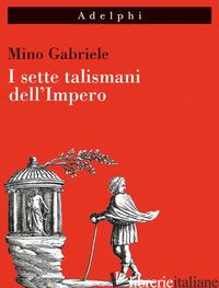 SETTE TALISMANI DELL'IMPERO (I) - GABRIELE MINO