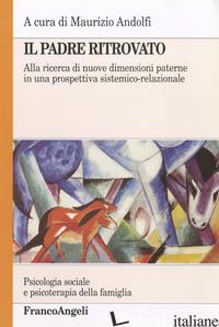 PADRE RITROVATO. ALLA RICERCA DI NUOVE DIMENSIONI PATERNE IN UNA PROSPETTIVA SIS - ANDOLFI M. (CUR.)