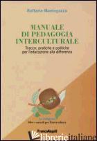 MANUALE DI PEDAGOGIA INTERCULTURALE. TRACCE, PRATICHE E POLITICHE PER L'EDUCAZIO - MANTEGAZZA RAFFAELE