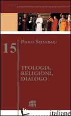 TEOLOGIA, RELIGIONI, DIALOGO - SELVADAGI PAOLO