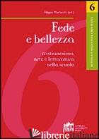 FEDE E BELLEZZA. CRISTIANESIMO, ARTE E LETTERATURA NELLA SCUOLA - MORLACCHI FILIPPO
