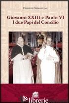 GIOVANNI XXIII E PAOLO VI. I DUE PAPI DEL CONCILIO - CHENAUX P. (CUR.)