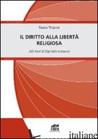 DIRITTO ALLA LIBERTA' RELIGIOSA. ALLE FONTI DI DIGNITATIS HUMANAE (IL) - TRIANNI PAOLO