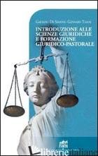 INTRODUZIONE ALLE SCIENZE GIURIDICHE E FORMAZIONE GIURIDICO-PASTORALE - DE SIMONE GAETANO; TAIANI GENNARO