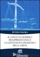 CONCETTO GIURIDICO DI RAPPRESENTANZA E LA COSTITUZIONE GERARCHICA DELLA CHIESA ( - SYKORA PETER