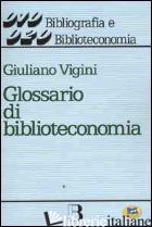 GLOSSARIO DI BIBLIOTECONOMIA E SCIENZA DELL'INFORMAZIONE - VIGINI GIULIANO
