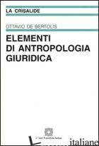 ELEMENTI DI ANTROPOLOGIA GIURIDICA - DE BERTOLIS OTTAVIO