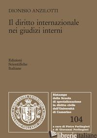 DIRITTO INTERNAZIONALE NEI GIUDIZI INTERNI (IL) - ANZILOTTI DIONISIO