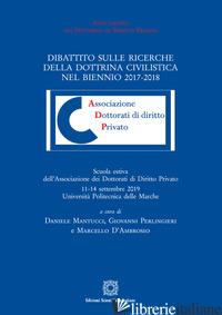 DIBATTITO SULLE RICERCHE DELLA DOTTRINA CIVILISTICA NEL BIENNIO 2017-2018 - MANTUCCI D. (CUR.); PERLINGIERI G. (CUR.); D'AMBROSIO M. (CUR.)