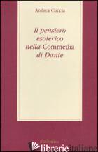 PENSIERO ESOTERICO NELLA «COMMEDIA» DI DANTE (IL) - CUCCIA ANDREA