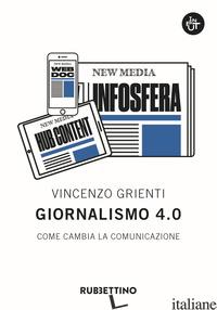 GIORNALISMO 4.0. COME CAMBIA LA COMUNICAZIONE - GRIENTI VINCENZO