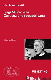 LUIGI STURZO E LA COSTITUZIONE REPUBBLICANA - ANTONETTI NICOLA