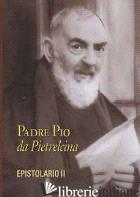 EPISTOLARIO. VOL. 2: CORRISPONDENZA CON LA NOBILDONNA RAFFAELINA CERASE (1914-19 - PIO DA PIETRELCINA (SAN); M. DA POBLADURA (CUR.); A. DA RIPABOTTONI (CUR.)