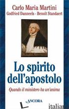 SPIRITO DELL'APOSTOLO. QUANDO IL MINISTERO HA UN'ANIMA (LO) - MARTINI CARLO MARIA; DANNEELS GODFRIED; STANDAERT BENOIT