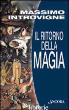 RITORNO DELLA MAGIA (IL) - INTROVIGNE MASSIMO