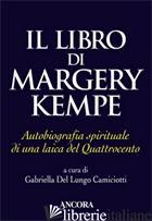 LIBRO DI MARGERY KEMPE. AUTOBIOGRAFIA SPIRITUALE DI UNA LAICA DEL QUATTROCENTO ( - DEL LUNGO CAMICIOTTI G. (CUR.)