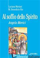 AL SOFFIO DELLO SPIRITO. ANGELA MERICI - MARIANI LUCIANA; RIO M. BENEDICTE