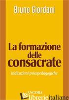 FORMAZIONE DELLE CONSACRATE. INDICAZIONI PSICOPEDAGOGICHE (LA) - GIORDANI BRUNO