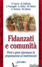 FIDANZATI E COMUNITA'. PRETI E SPOSI RIPENSANO LA PREPARAZIONE AL MATRIMONIO - AA.VV.