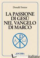 PASSIONE DI GESU' NEL VANGELO DI MARCO (LA) - SENIOR DONALD