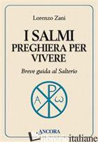 SALMI PREGHIERA PER VIVERE. BREVE GUIDA AL SALTERIO (I) - ZANI LORENZO