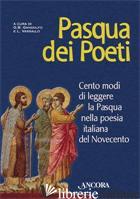 PASQUA DEI POETI. CENTO MODI DI LEGGERE LA PASQUA NELLA POESIA ITALIANA DEL NOVE - GANDOLFO G. B. (CUR.); VASSALLO L. (CUR.)