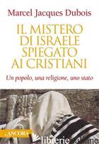 MISTERO DI ISRAELE SPIEGATO AI CRISTIANI (IL) - DUBOIS MARCEL-JACQUES