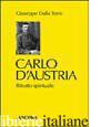 CARLO D'AUSTRIA. RITRATTO SPIRITUALE - DALLA TORRE GIUSEPPE