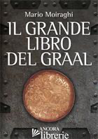 GRANDE LIBRO DEL GRAAL (IL) - MOIRAGHI MARIO