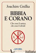 BIBBIA E CORANO. CHE COSA LI UNISCE, CHE COSA LI DIVIDE - GNILKA JOACHIM