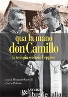 QUA LA MANO DON CAMILLO. LA TEOLOGIA SECONDO PEPPONE - GNOCCHI A. (CUR.); PALMARO M. (CUR.)