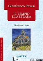 TEMPIO E LA STRADA. MEDITANDO ISAIA (IL) - RAVASI GIANFRANCO