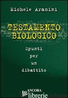 TESTAMENTO BIOLOGICO - ARAMINI MICHELE