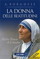 DONNA DELLE BEATITUDINI. MADRE TERESA DI CALCUTTA (LA) - BORGHESE ANNALISA